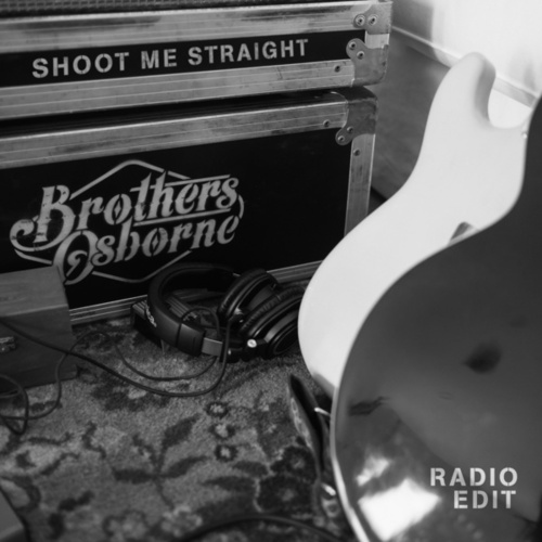 Shoot Me Straight (Radio Edit) by Brothers Osborne