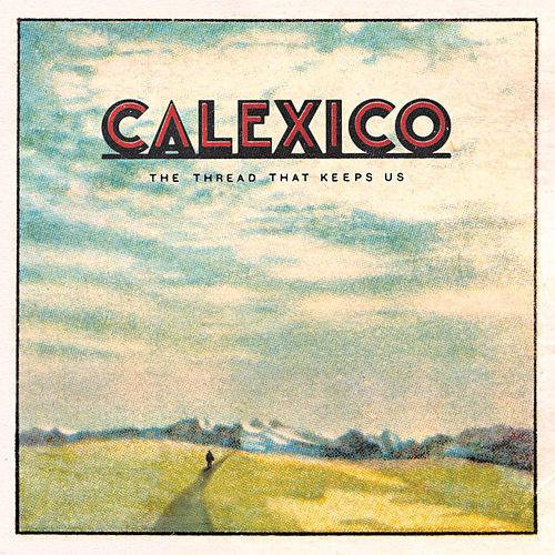 The Thread That Keeps Us (Deluxe Edition) de Calexico