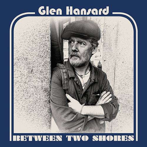 Between Two Shores by Glen Hansard