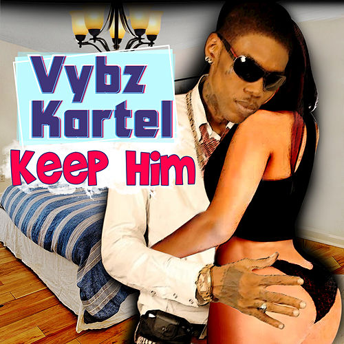 Keep Him by VYBZ Kartel