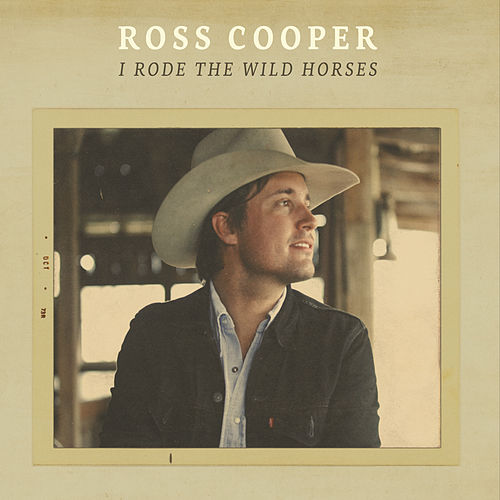 I Rode the Wild Horses by Ross Cooper