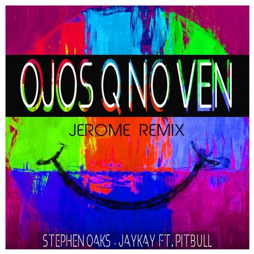 Ojos Q No Ven (Jerome Remix) von Stephen Oaks & JayKay