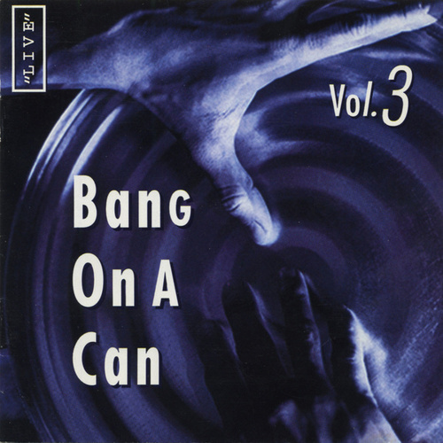 Bang on a Can Live, Vol. 3 by Various Artists