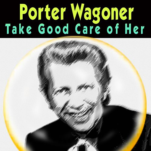 Take Good Care of Her von Porter Wagoner