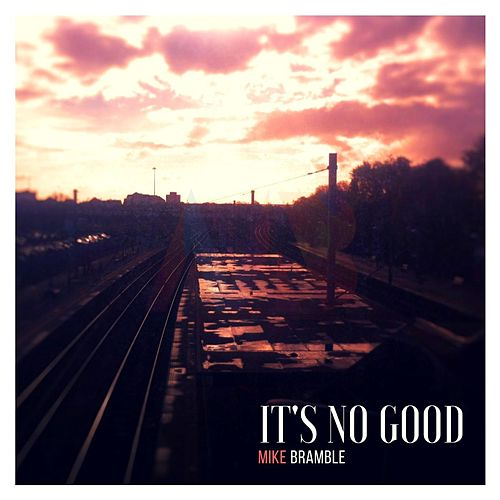 It's No Good von Mike Bramble