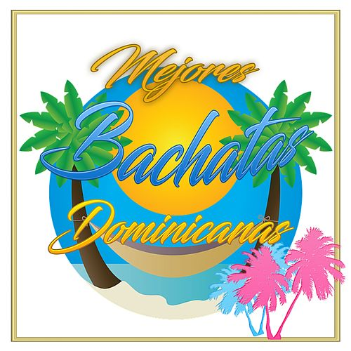 Mejores Bachatas Dominicanas de Various Artists