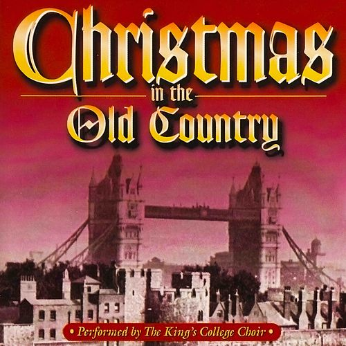 Christmas In The Old Country von King's College Choir
