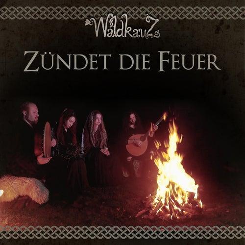 Zündet die Feuer by Waldkauz
