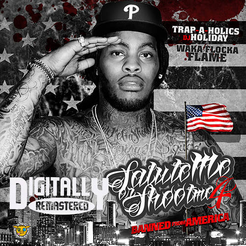 Salute Me Or Shoot Me 4 (Banned From America) by Waka Flocka Flame