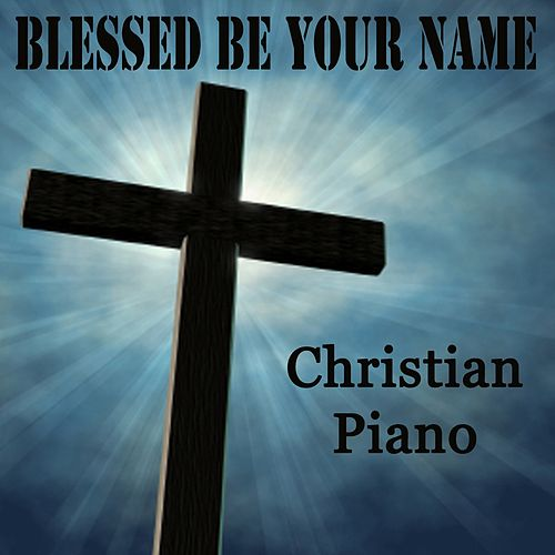 Blessed Be Your Name - Christian Piano by Steven C