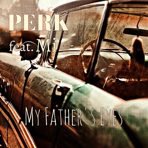 My Father's Eyes (feat. Mi) by Perk