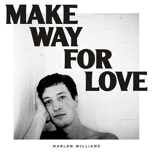Make Way for Love by Marlon Williams