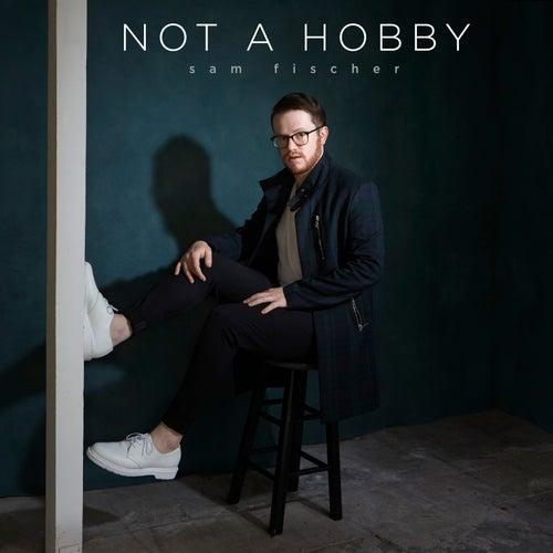 Not a Hobby by Sam Fischer