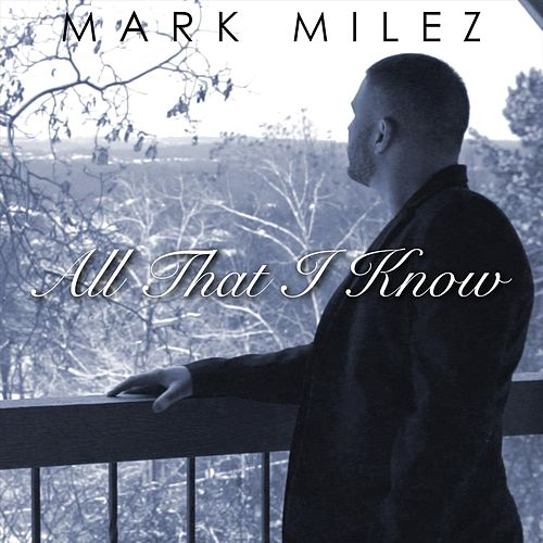 All That I Know by Mark Milez