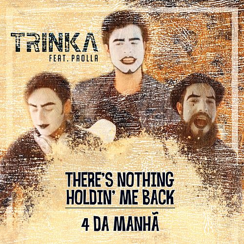 There's Nothing Holdin' Me Back / 4 da Manhã de Trinka
