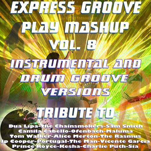 Play Mashup compilation Vol. 8 (Special Instrumental And Drum Groove Versions Tribute To Bruno Mars-Camila Cabello-Jp Cooper-Sia-Maluma etc..) by Express Groove
