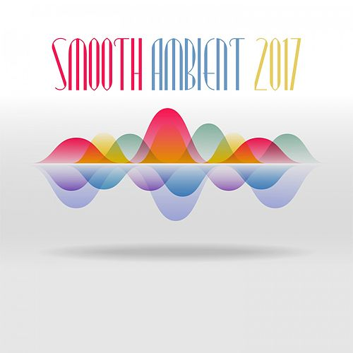 Smooth Ambient 2017 de Various Artists