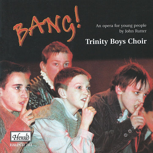 Bang! (An Opera for Young People by John Rutter) de Trinity Boys' Choir