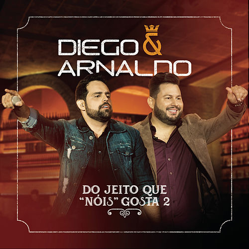 Do Jeito que Nóis Gosta 2 de Diego & Arnaldo
