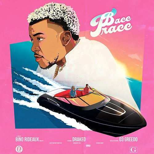 Bacc Tracc (feat. Drakeo the Ruler & 03 Greedo) by Bino Rideaux