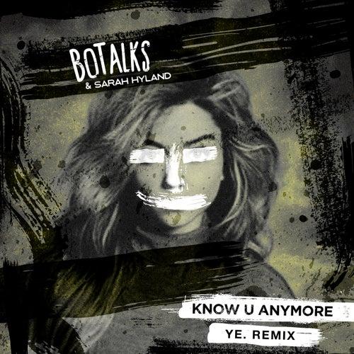 Know U Anymore (ye. Remix) von BoTalks