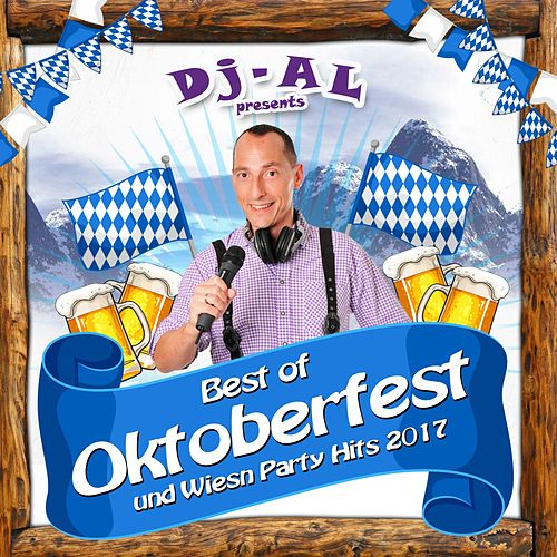 DJ AL presents Best of Oktoberfest und Wiesn Party Hits 2017 von Various Artists