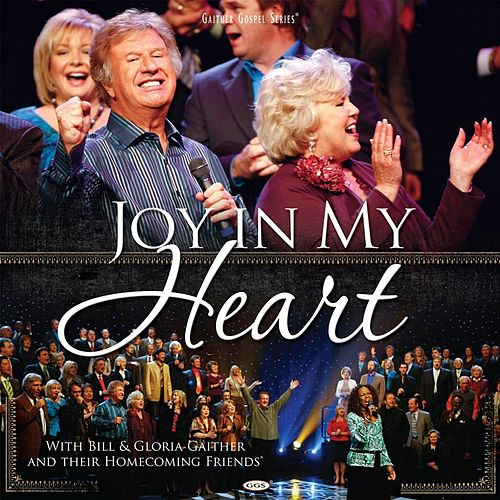 Joy In My Heart by Bill & Gloria Gaither