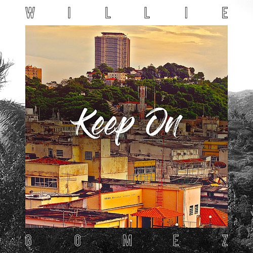 Keep On by Willie Gomez