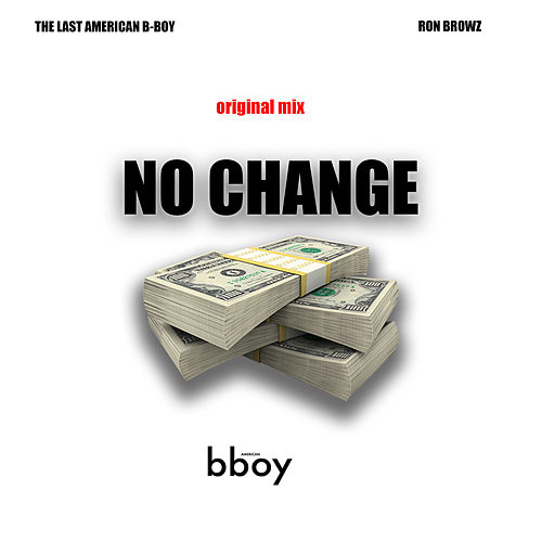 No Change (feat. Ron Browz) [Original Mix] von The Last American B-Boy