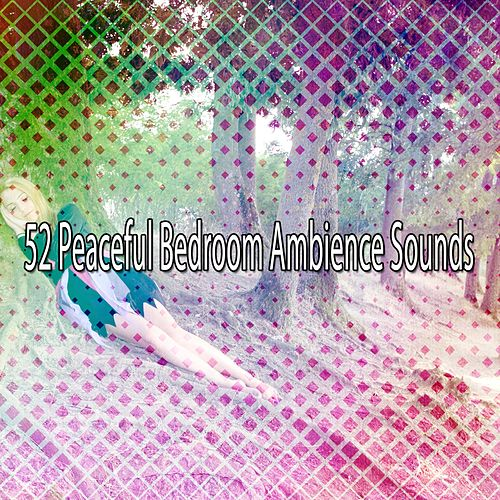 52 Peaceful Bedroom Ambience Sounds von Rockabye Lullaby
