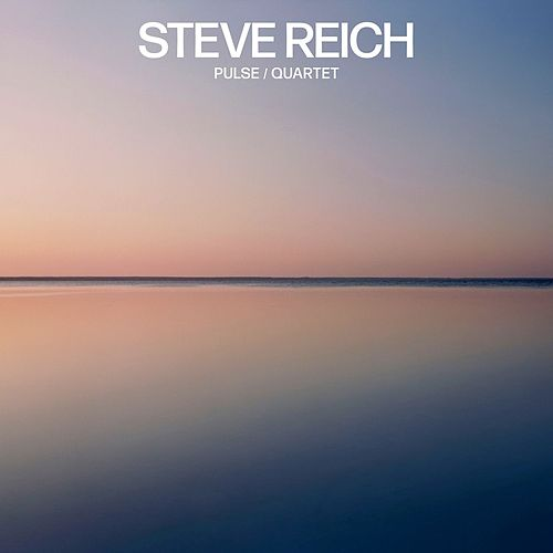 Steve Reich: Pulse / Quartet by Steve Reich