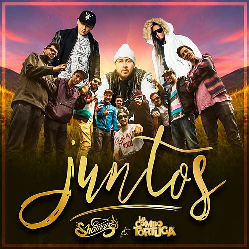 Juntos (feat. La Combo Tortuga) de Shamanes Crew