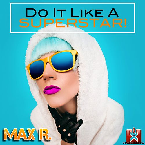 Do It Like a Superstar! by Max R.