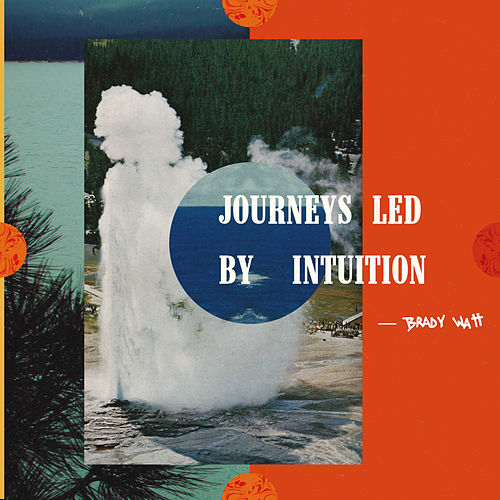 Journeys Led By Intuition von Brady Watt