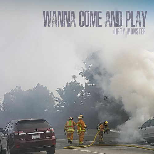 Wanna Come and Play by Dirty Monster