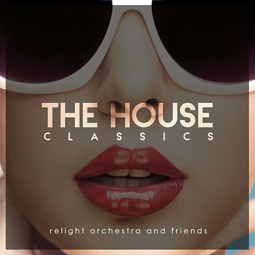 Relight Orchestra & Friends Present the House Classics de Various Artists