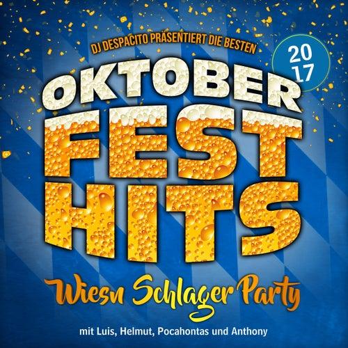 DJ Despacito präsentiert die besten Oktoberfest Hits 2017 - Wiesn Schlager Party mit Luis, Helmut, Pocahontas und Anthony, Vol. 2 von Various Artists