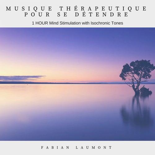 Musique thérapeutique pour se détendre (1 Hour Mind Stimulation with Isochronic Tones) de Fabian Laumont