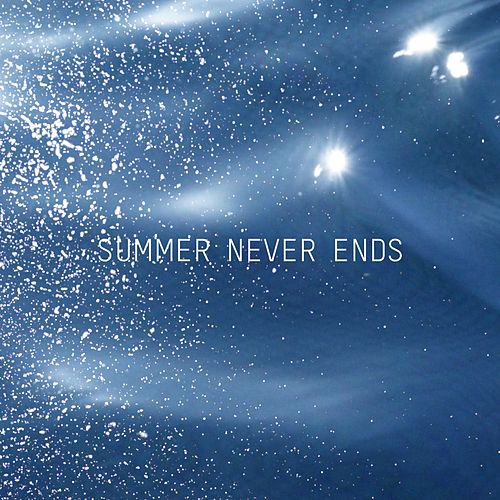Summer Never Ends by What Josephine Saw