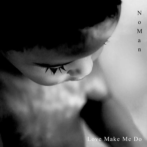 Love Make Me Do by No Man
