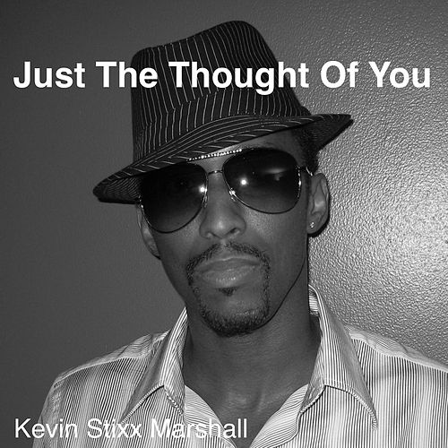 Just The Thought of You by Kevin Stixx Marshall