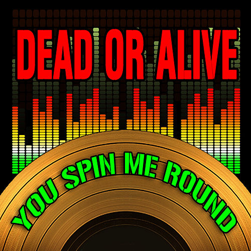 You Spin Me Round (Like A Record) (2009 Version) di Dead Or Alive