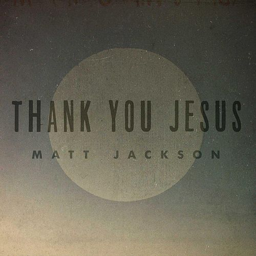 Thank You Jesus (feat. Eb Cole) by Matt Jackson