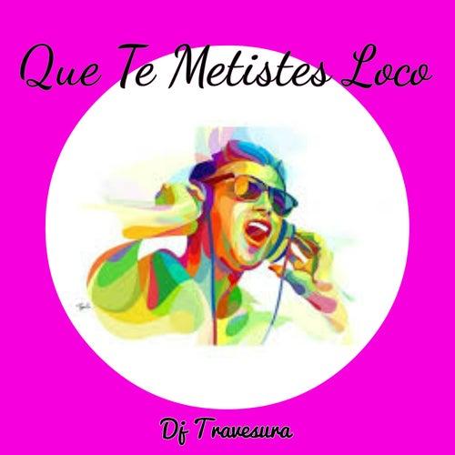 Que Te Metistes Loco (Tribal House, Guaracha y Zapateo 2018) de DJ Travesura
