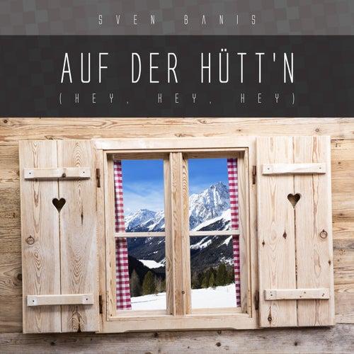 Auf der Hütt'n (Hey, Hey, Hey) von Sven Banis