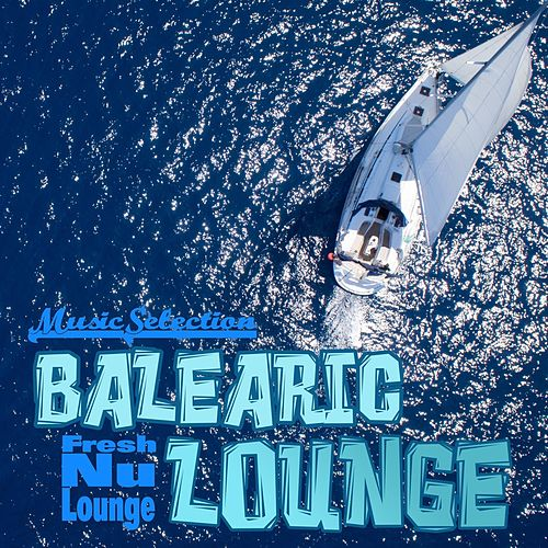 Balearic Lounge: Fresh Nu Lounge Music Selection von Various Artists