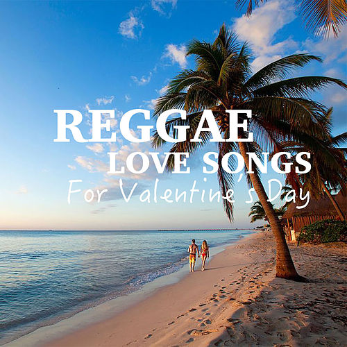 Reggae Love Songs For Valentine's Day by Various Artists : Napster