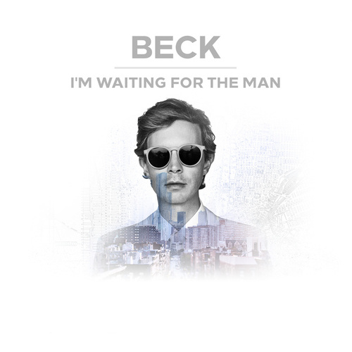 I'm Waiting For The Man by Beck