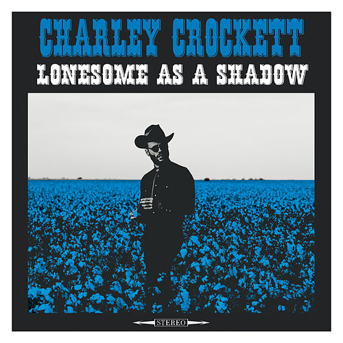 Lonesome as a Shadow de Charley Crockett