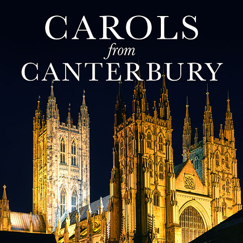Carols from Canterbury by The Choir of Canterbury Cathedral